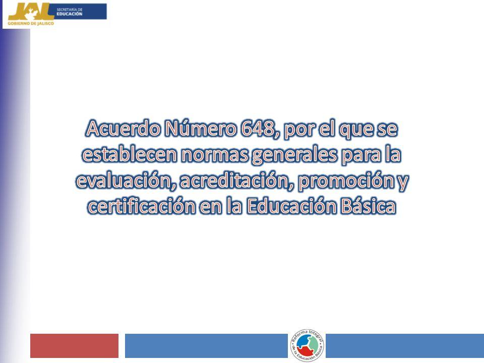 Acuerdo Número 648, por el que se establecen normas generales para la evaluación, acreditación, promoción y certificación en la Educación Básica