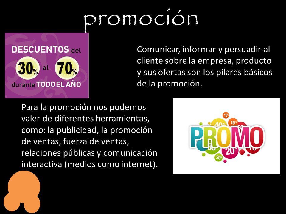 promoción Comunicar, informar y persuadir al cliente sobre la empresa, producto y sus ofertas son los pilares básicos de la promoción.