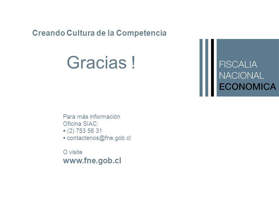 Gracias ! Creando Cultura de la Competencia www.fne.gob.cl