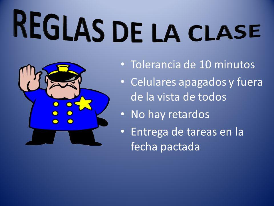 REGLAS DE LA CLASE Tolerancia de 10 minutos