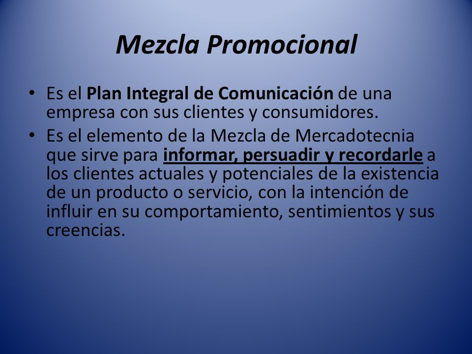 Mezcla Promocional Es el Plan Integral de Comunicación de una empresa con sus clientes y consumidores.