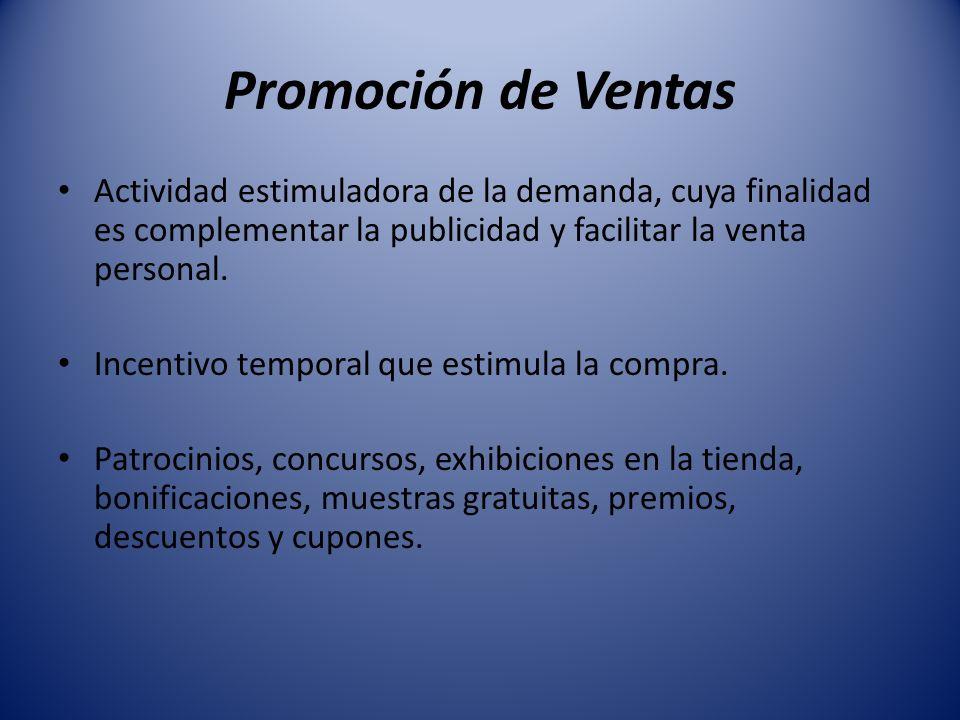 Promoción de Ventas Actividad estimuladora de la demanda, cuya finalidad es complementar la publicidad y facilitar la venta personal.