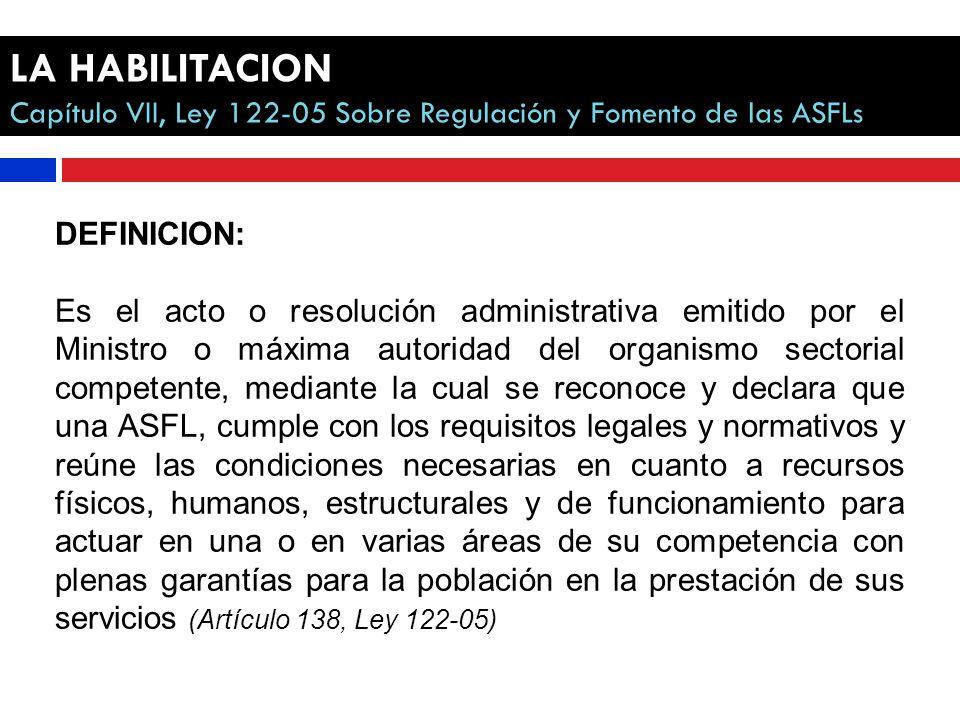 LA HABILITACION Capítulo VII, Ley 122-05 Sobre Regulación y Fomento de las ASFLs. DEFINICION: