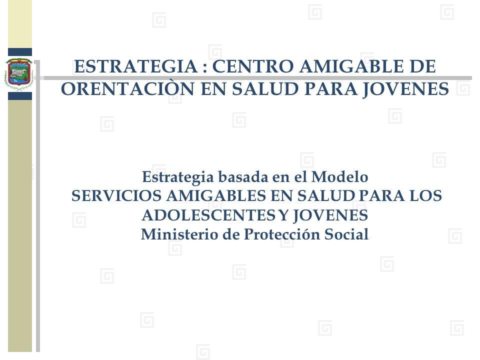 ESTRATEGIA : CENTRO AMIGABLE DE ORENTACIÒN EN SALUD PARA JOVENES