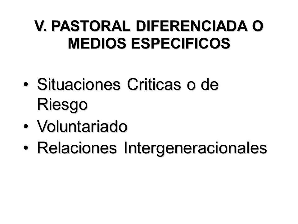 V. PASTORAL DIFERENCIADA O MEDIOS ESPECIFICOS