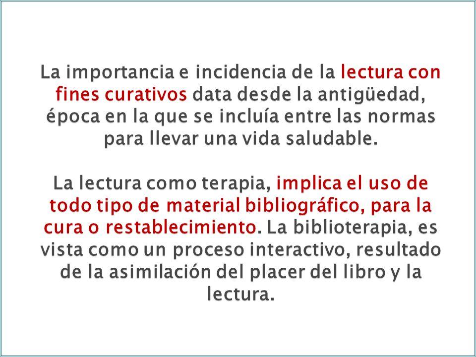 La importancia e incidencia de la lectura con fines curativos data desde la antigüedad, época en la que se incluía entre las normas para llevar una vida saludable.