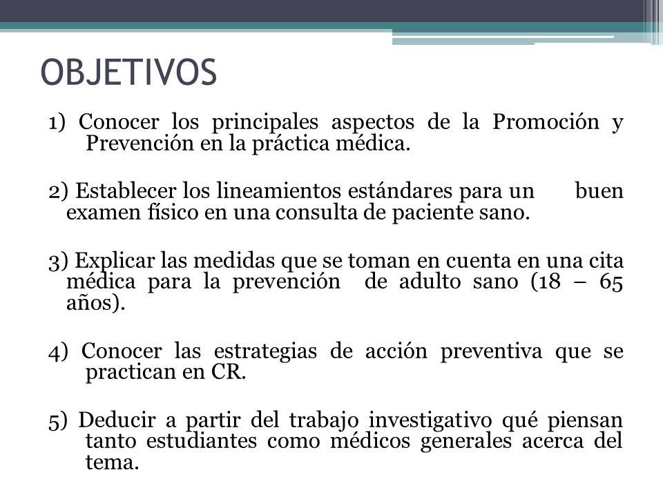 OBJETIVOS 1) Conocer los principales aspectos de la Promoción y Prevención en la práctica médica.