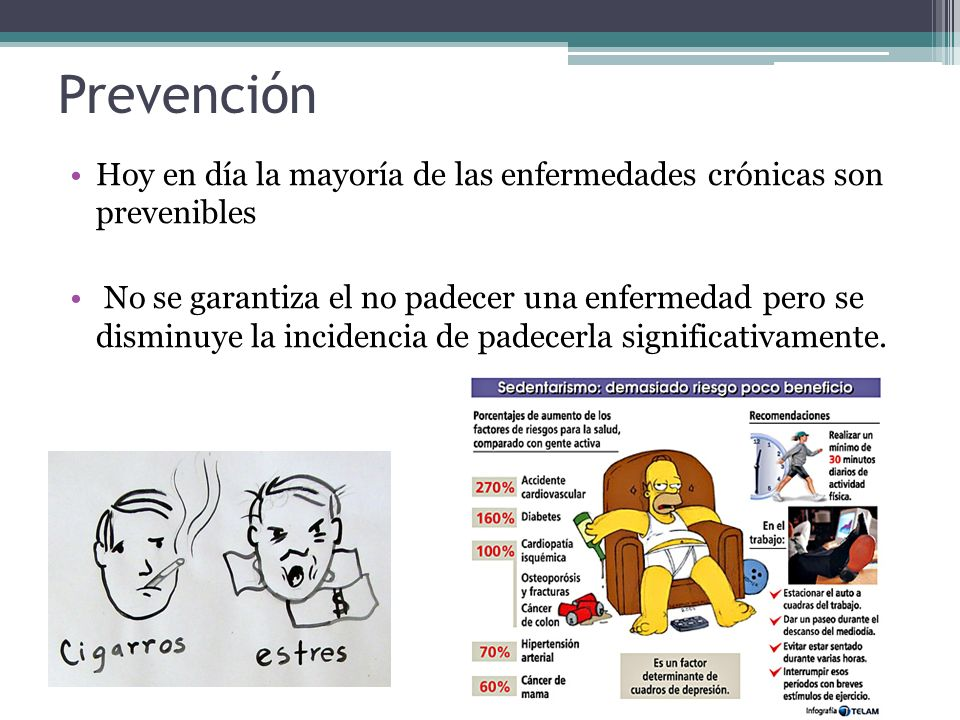 Prevención Hoy en día la mayoría de las enfermedades crónicas son prevenibles.