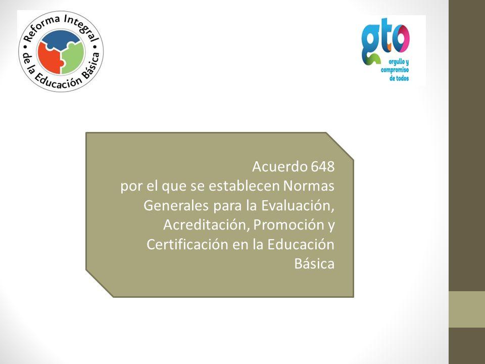 Acuerdo 648 por el que se establecen Normas Generales para la Evaluación, Acreditación, Promoción y Certificación en la Educación Básica.