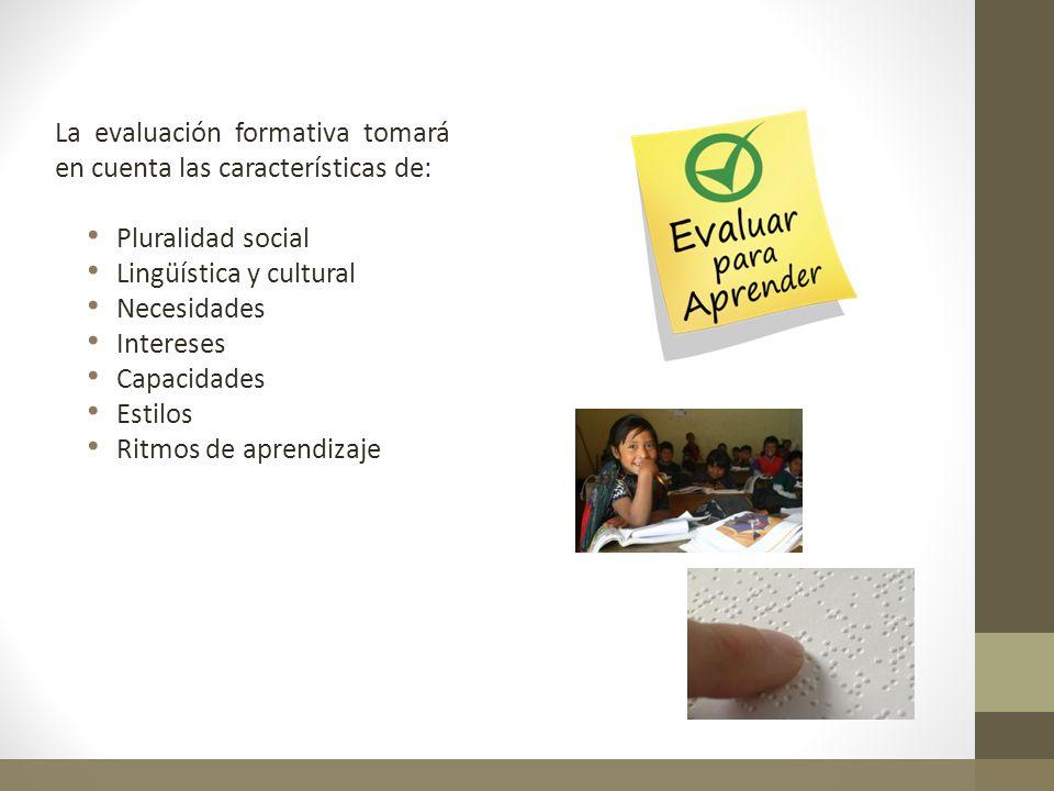 La evaluación formativa tomará en cuenta las características de: