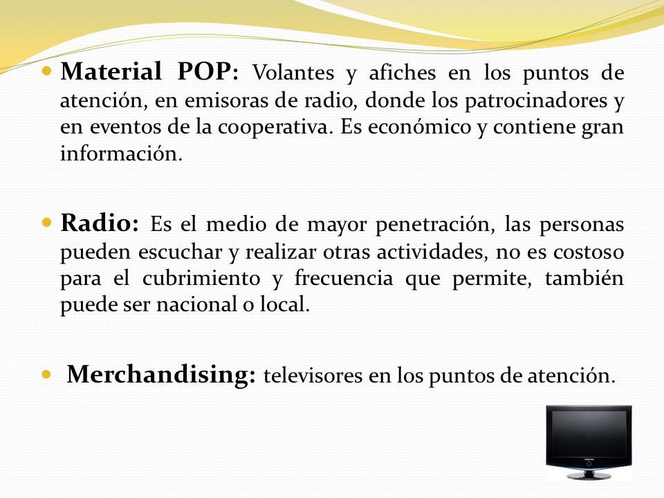 Material POP: Volantes y afiches en los puntos de atención, en emisoras de radio, donde los patrocinadores y en eventos de la cooperativa. Es económico y contiene gran información.