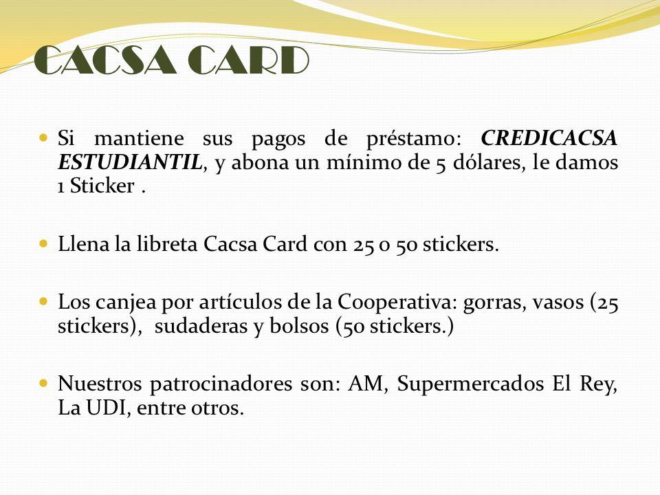 CACSA CARD Si mantiene sus pagos de préstamo: CREDICACSA ESTUDIANTIL, y abona un mínimo de 5 dólares, le damos 1 Sticker .