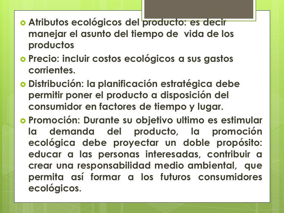 Atributos ecológicos del producto: es decir manejar el asunto del tiempo de vida de los productos