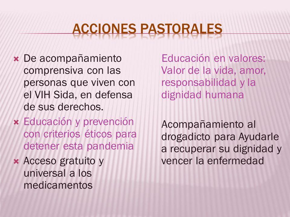 Acciones PastoralesDe acompañamiento comprensiva con las personas que viven con el VIH Sida, en defensa de sus derechos.
