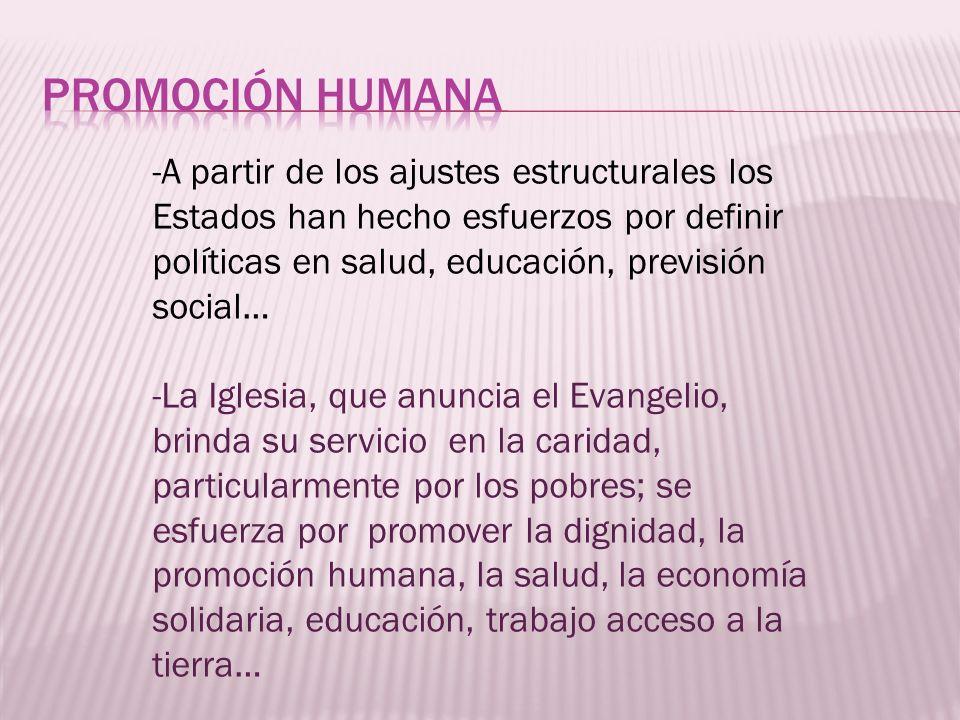 Promoción HUMANAA partir de los ajustes estructurales los Estados han hecho esfuerzos por definir políticas en salud, educación, previsión social…