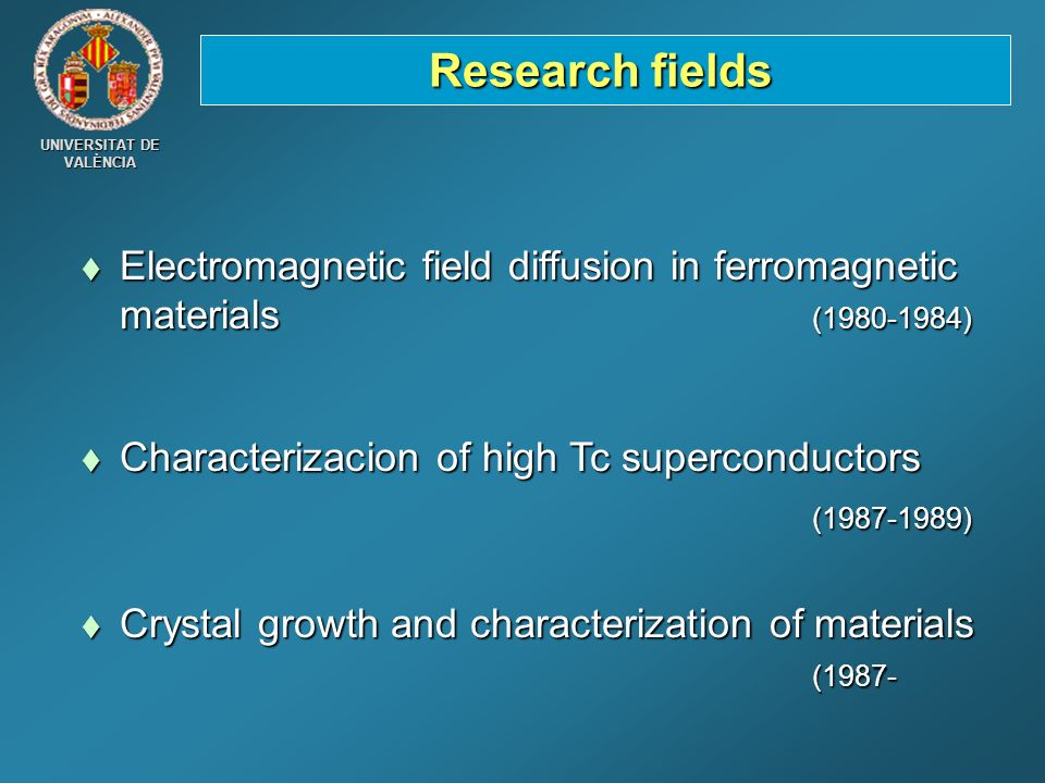 Research fields Electromagnetic field diffusion in ferromagnetic materials (1980-1984) Characterizacion of high Tc superconductors.