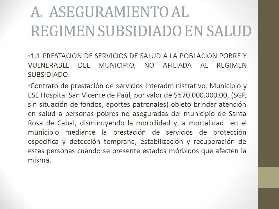 A. ASEGURAMIENTO AL REGIMEN SUBSIDIADO EN SALUD