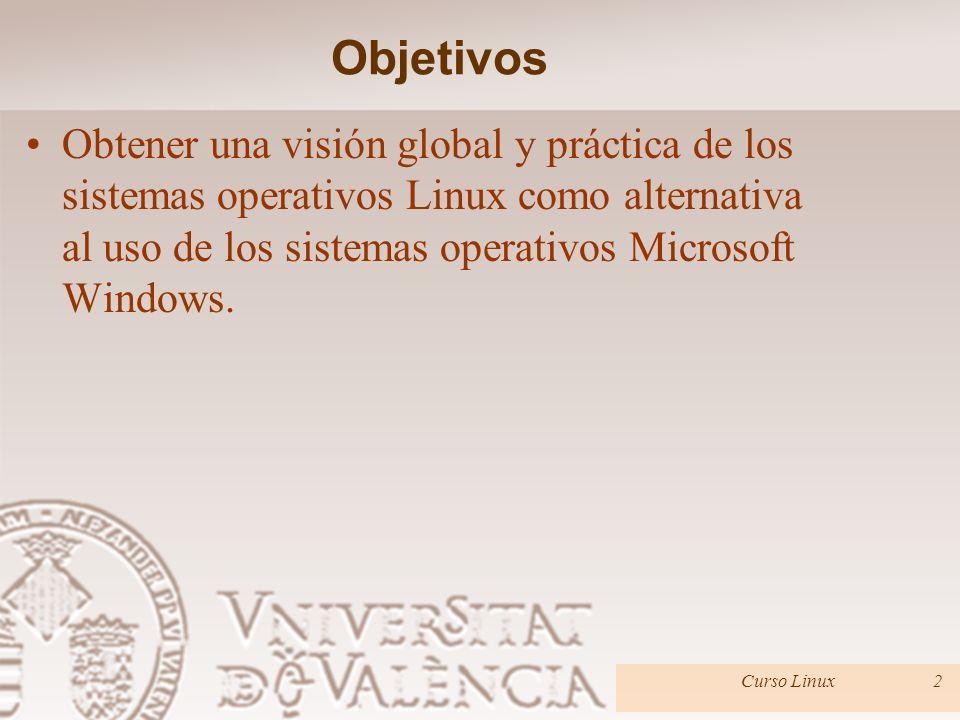 Objetivos Obtener una visión global y práctica de los sistemas operativos Linux como alternativa al uso de los sistemas operativos Microsoft Windows.