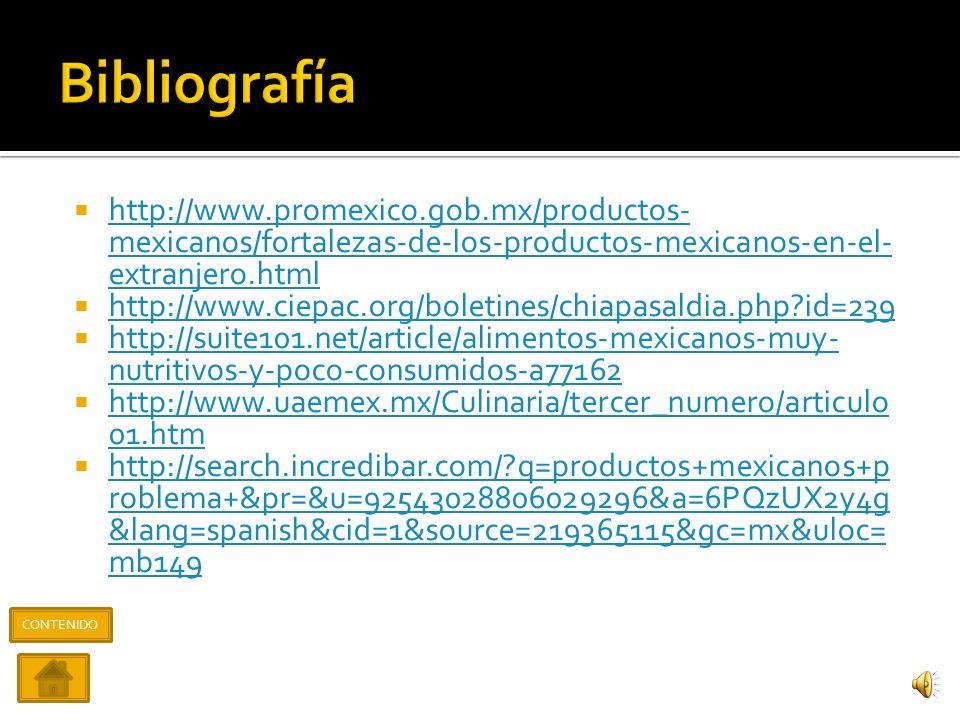 Bibliografía http://www.promexico.gob.mx/productos-mexicanos/fortalezas-de-los-productos-mexicanos-en-el-extranjero.html.