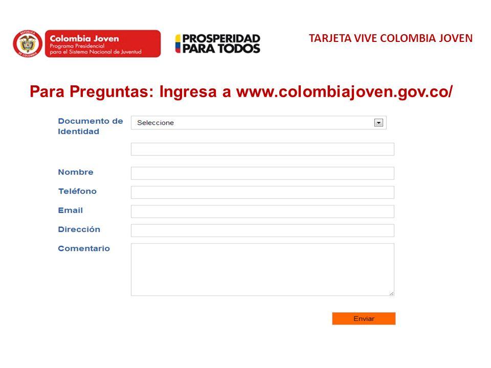 Para Preguntas: Ingresa a www.colombiajoven.gov.co/