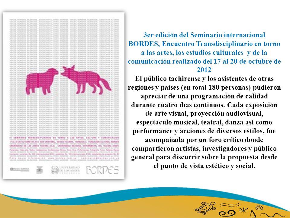 3er edición del Seminario internacional BORDES, Encuentro Transdisciplinario en torno a las artes, los estudios culturales y de la comunicación realizado del 17 al 20 de octubre de 2012