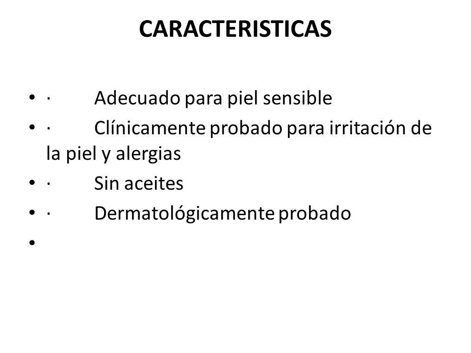 CARACTERISTICAS · Adecuado para piel sensible
