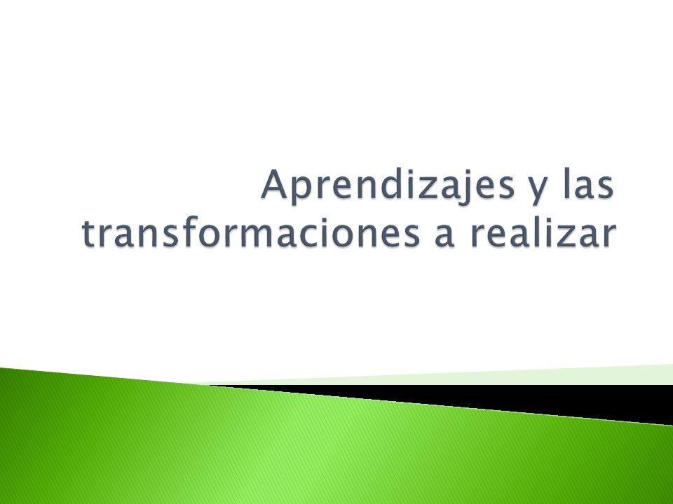 Aprendizajes y las transformaciones a realizar