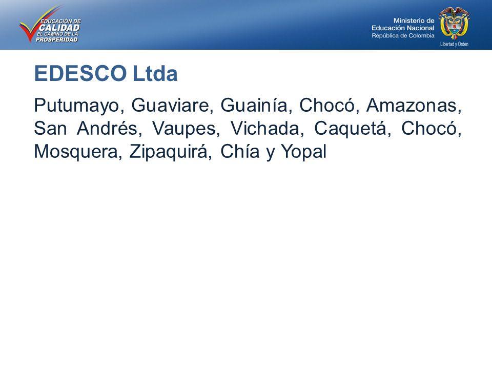 EDESCO Ltda Putumayo, Guaviare, Guainía, Chocó, Amazonas, San Andrés, Vaupes, Vichada, Caquetá, Chocó, Mosquera, Zipaquirá, Chía y Yopal.