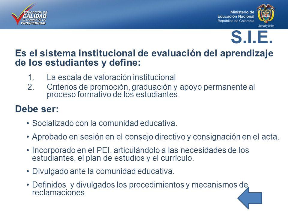 S.I.E. Es el sistema institucional de evaluación del aprendizaje de los estudiantes y define: La escala de valoración institucional.