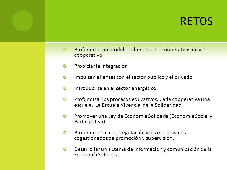 retos Profundizar un modelo coherente de cooperativismo y de cooperativa. Propiciar la integración.