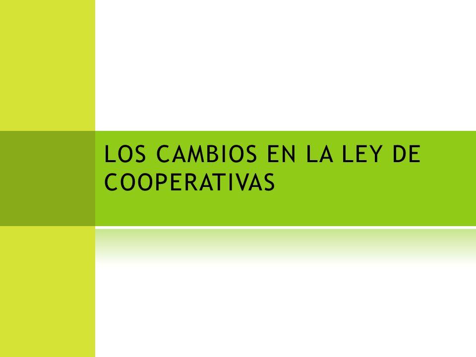 LOS CAMBIOS EN LA LEY DE COOPERATIVAS