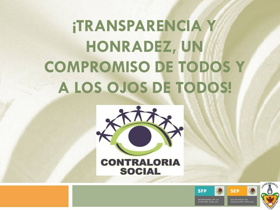 ¡TRANSPARENCIA Y HONRADEZ, UN COMPROMISO DE TODOS Y A LOS OJOS DE TODOS!