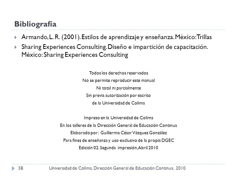 Bibliografía Armando, L. R. (2001). Estilos de aprendizaje y enseñanza. México:Trillas.