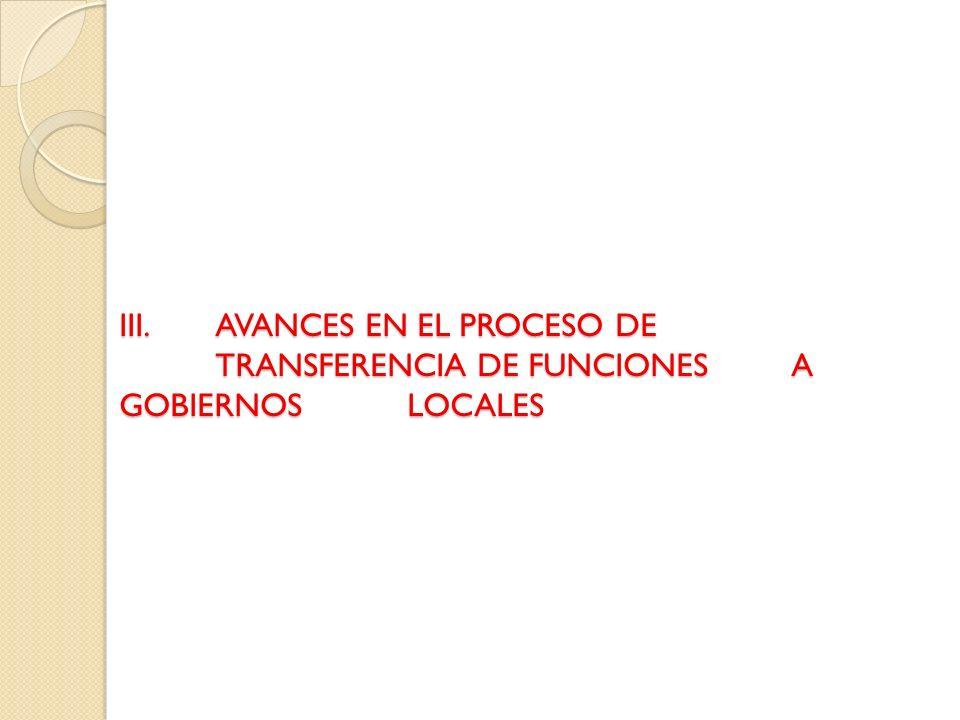 III. AVANCES EN EL PROCESO DE. TRANSFERENCIA DE FUNCIONES. A GOBIERNOS