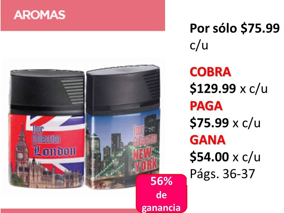 Por sólo $75.99 c/u COBRA $129.99 x c/u PAGA $75.99 x c/u GANA
