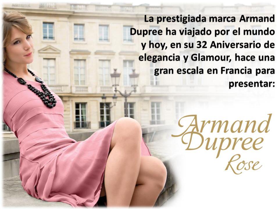 La prestigiada marca Armand Dupree ha viajado por el mundo y hoy, en su 32 Aniversario de elegancia y Glamour, hace una gran escala en Francia para presentar: