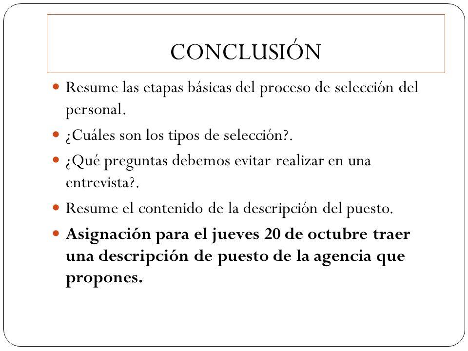 CONCLUSIÓN Resume las etapas básicas del proceso de selección del personal. ¿Cuáles son los tipos de selección .