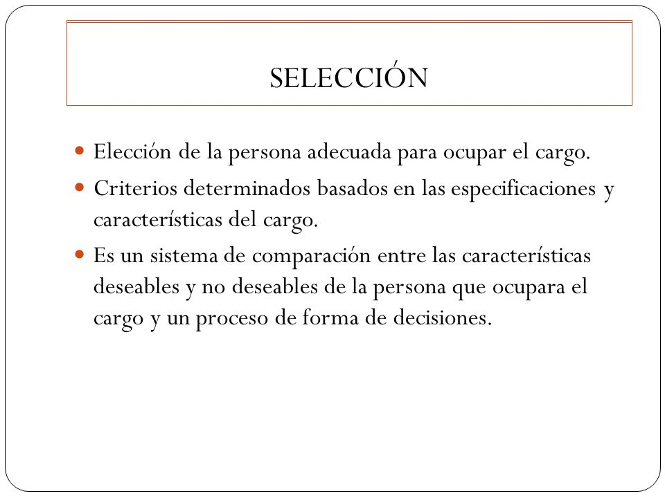 SELECCIÓN SELECCIÓN. Elección de la persona adecuada para ocupar el cargo.