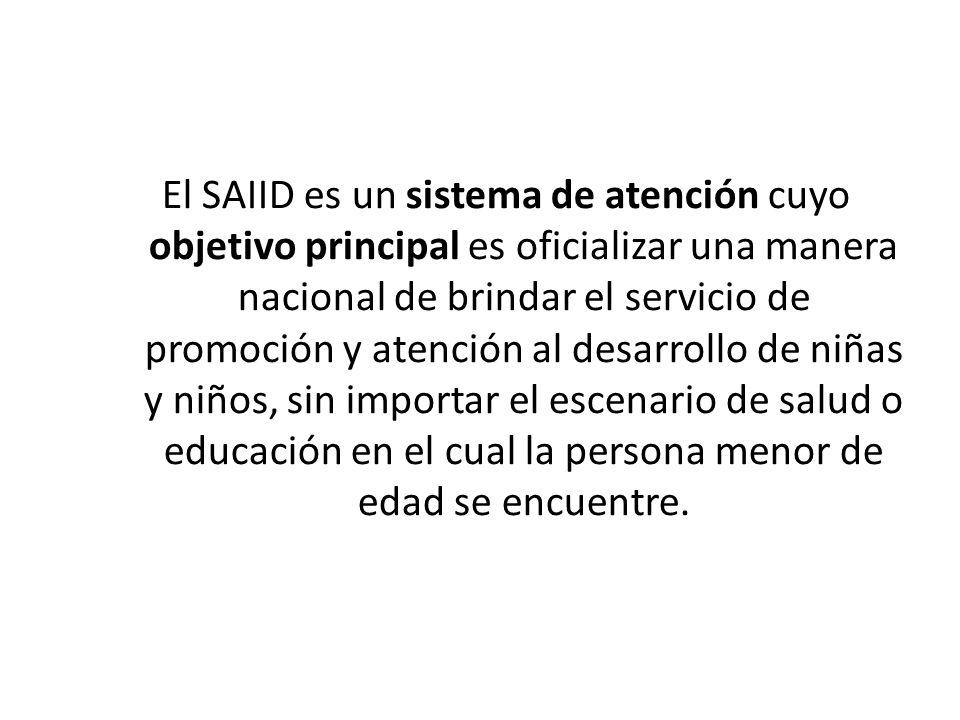 El SAIID es un sistema de atención cuyo objetivo principal es oficializar una manera nacional de brindar el servicio de promoción y atención al desarrollo de niñas y niños, sin importar el escenario de salud o educación en el cual la persona menor de edad se encuentre.