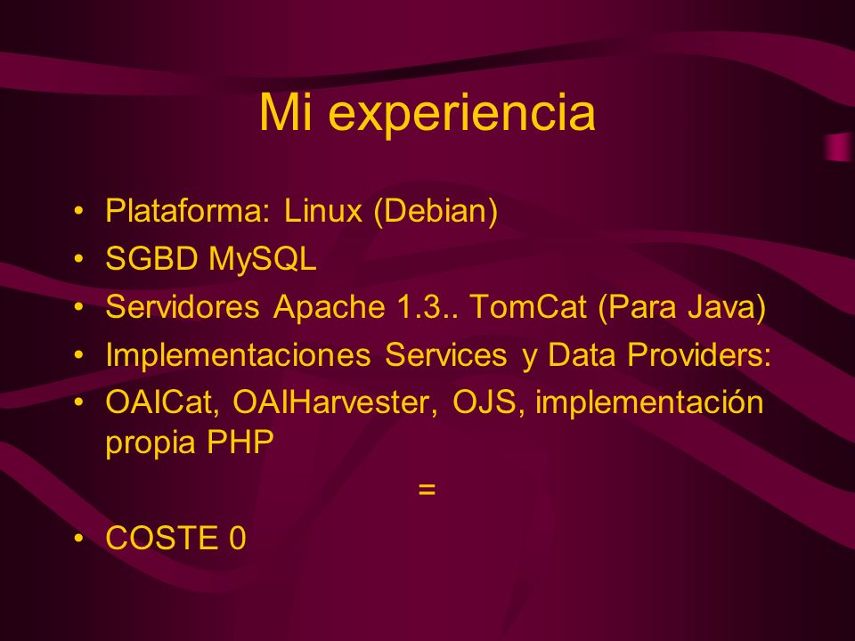 Mi experiencia Plataforma: Linux (Debian) SGBD MySQL