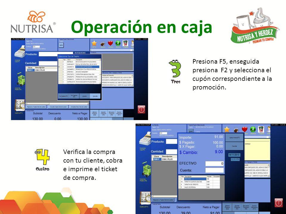 Operación en caja Presiona F5, enseguida presiona F2 y selecciona el cupón correspondiente a la promoción.