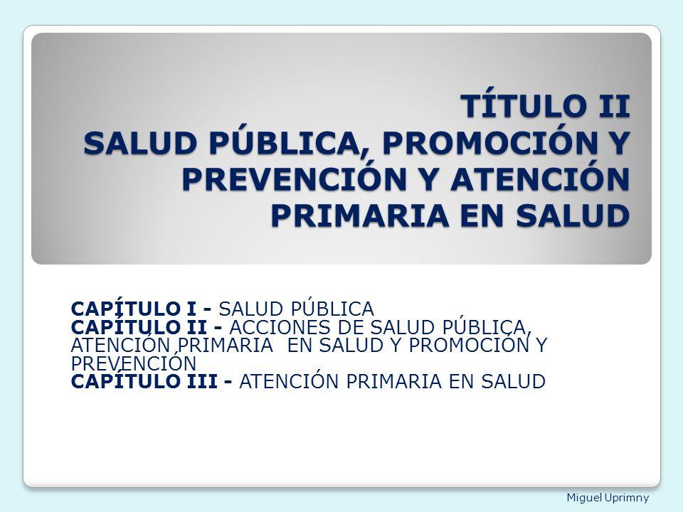 TÍTULO II SALUD PÚBLICA, PROMOCIÓN Y PREVENCIÓN Y ATENCIÓN PRIMARIA EN SALUD