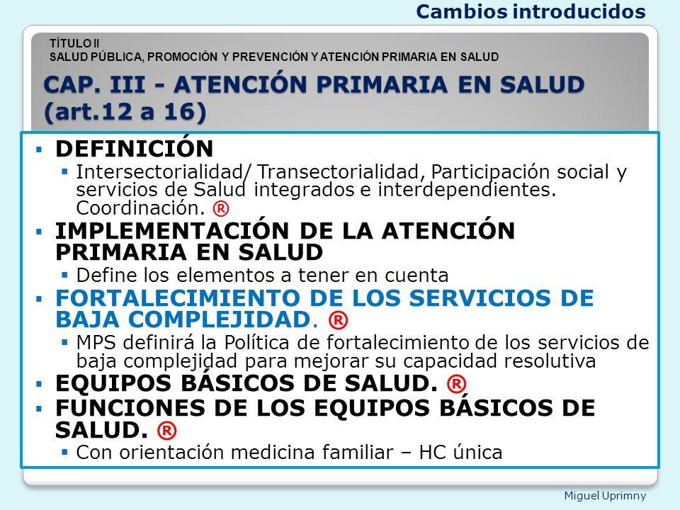 CAP. III - ATENCIÓN PRIMARIA EN SALUD (art.12 a 16)