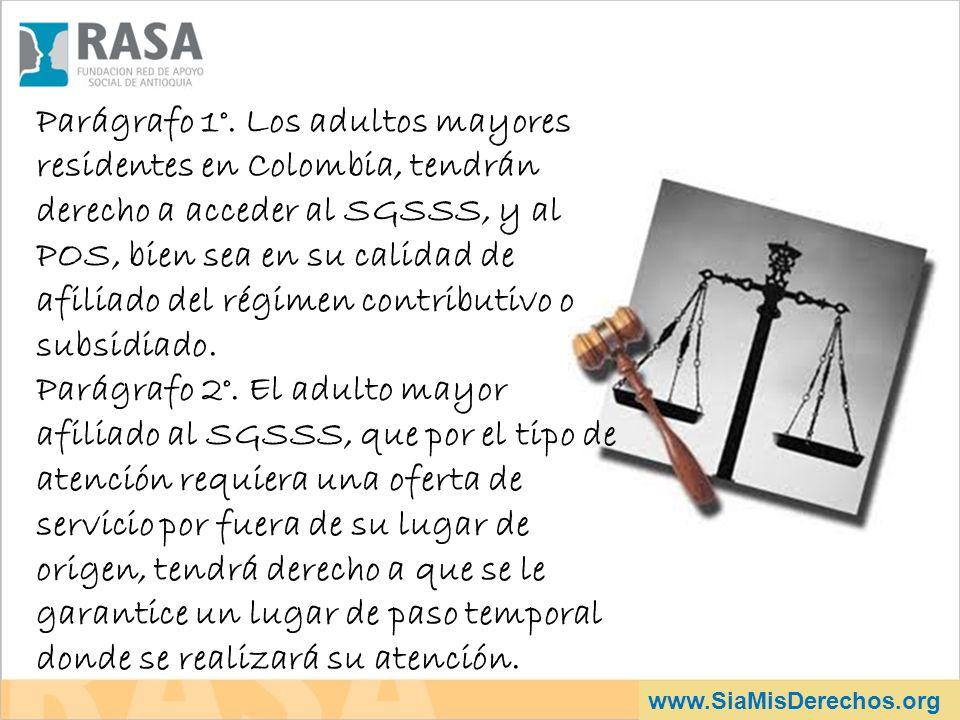 Parágrafo 1°. Los adultos mayores residentes en Colombia, tendrán derecho a acceder al SGSSS, y al POS, bien sea en su calidad de afiliado del régimen contributivo o subsidiado.