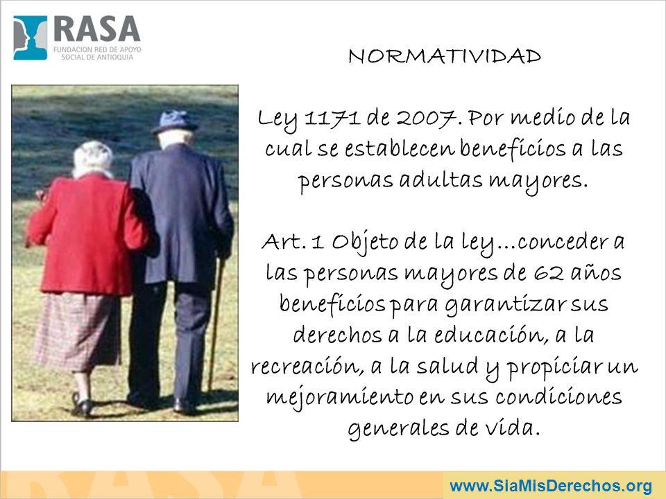 NORMATIVIDAD Ley 1171 de 2007. Por medio de la cual se establecen beneficios a las personas adultas mayores.