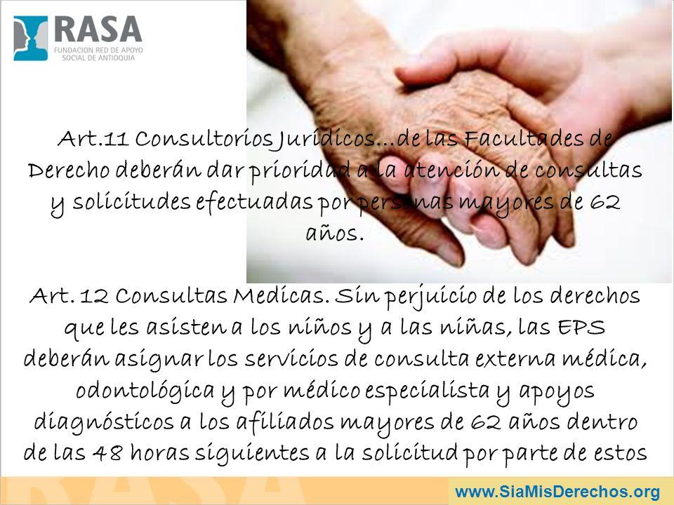 Art.11 Consultorios Jurídicos…de las Facultades de Derecho deberán dar prioridad a la atención de consultas y solicitudes efectuadas por personas mayores de 62 años.