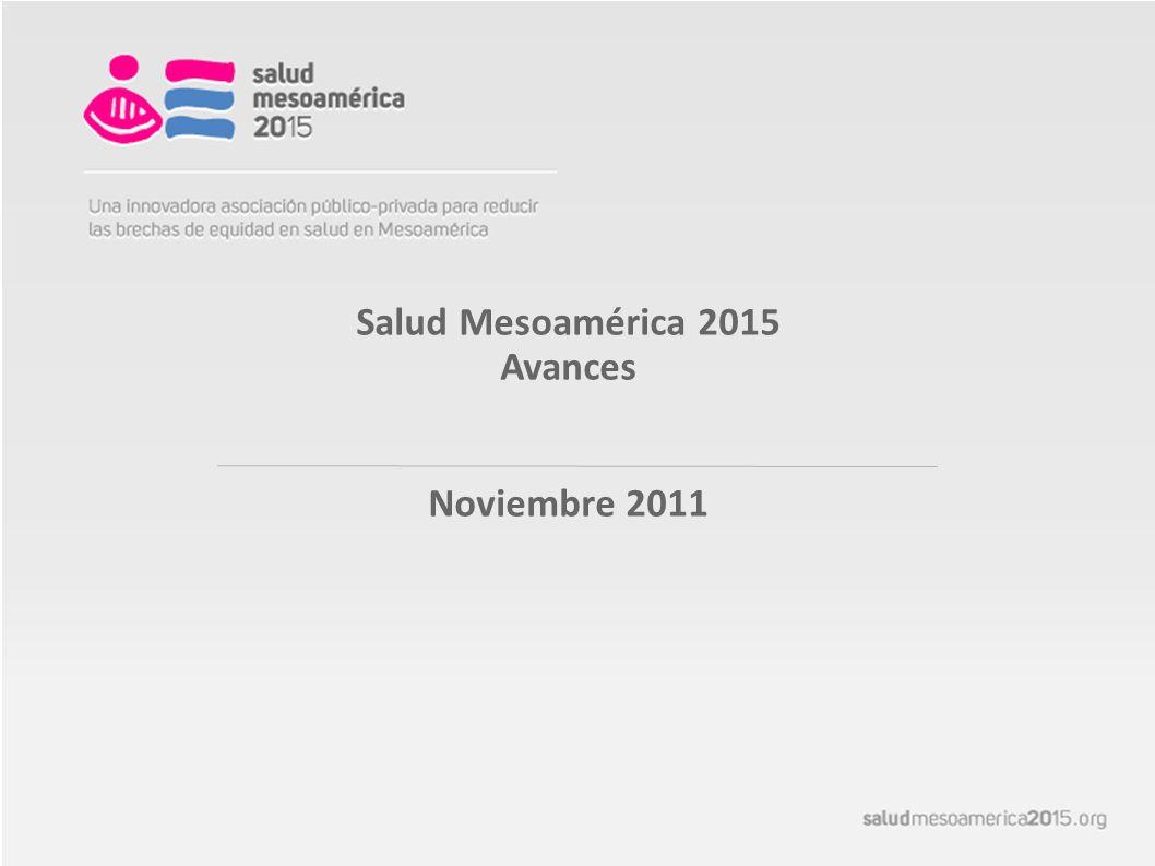 Salud Mesoamérica 2015 Avances Noviembre 2011