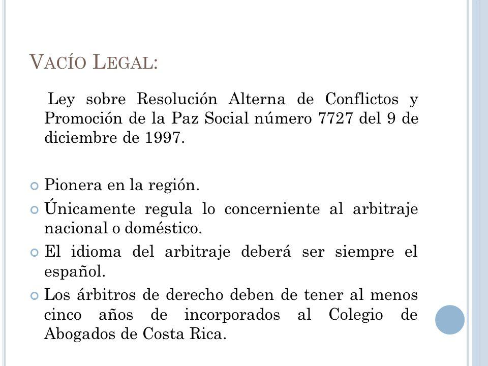Vacío Legal: Ley sobre Resolución Alterna de Conflictos y Promoción de la Paz Social número 7727 del 9 de diciembre de 1997.
