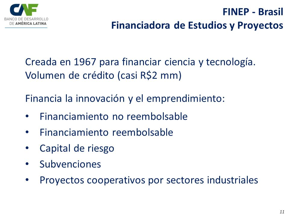 FINEP - Brasil Financiadora de Estudios y Proyectos. Creada en 1967 para financiar ciencia y tecnología. Volumen de crédito (casi R$2 mm)