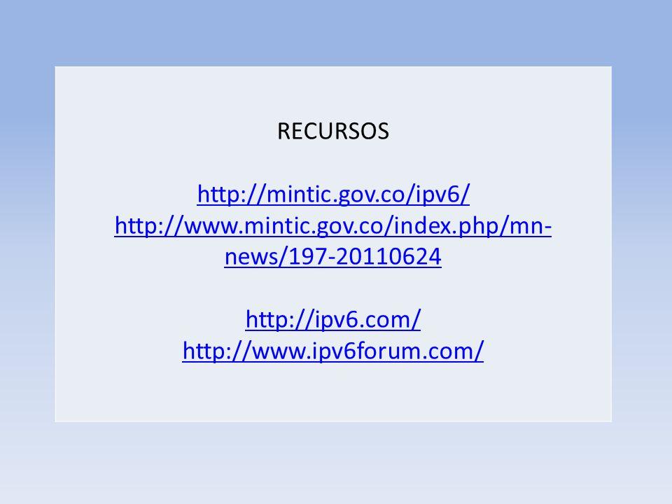 RECURSOS http://mintic.gov.co/ipv6/ http://www.mintic.gov.co/index.php/mn-news/197-20110624. http://ipv6.com/